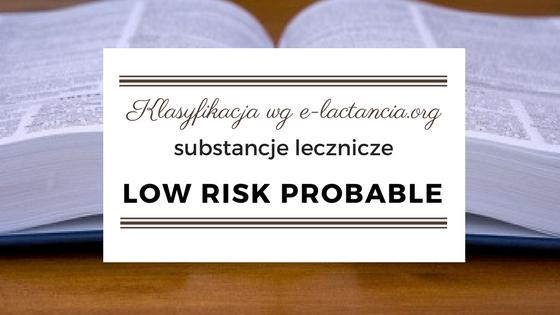 Klasyfikacja leków wg e-lactancia.org, substancje lecznicze określane jako LOW RISK PROBABLE