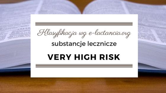 Klasyfikacja leków wg e-lactancia.org, substancje lecznicze VERY HIGH RISK